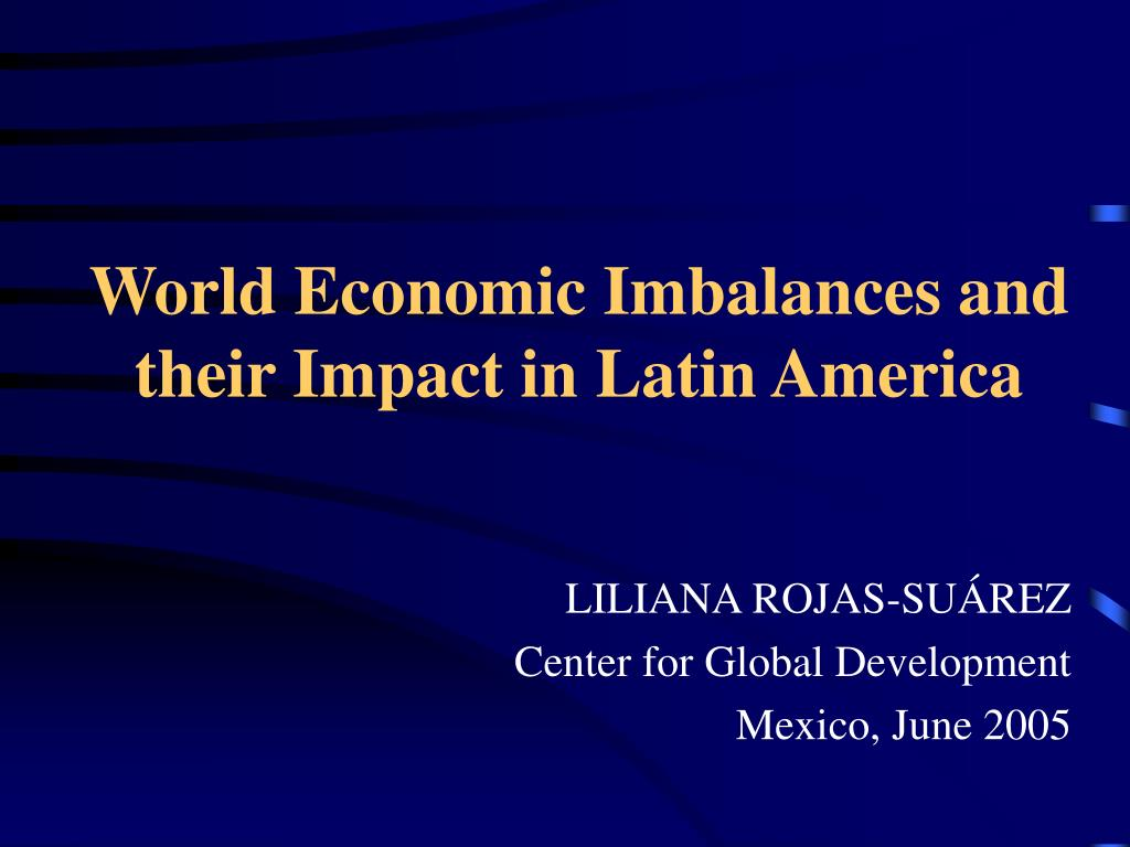 world economic imbalances and their impact in latin america l.