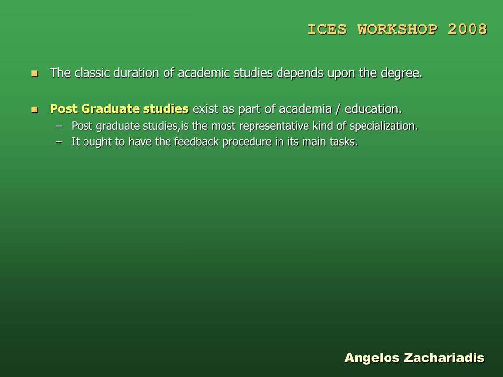 The classic duration of academic studies depends upon the degree.