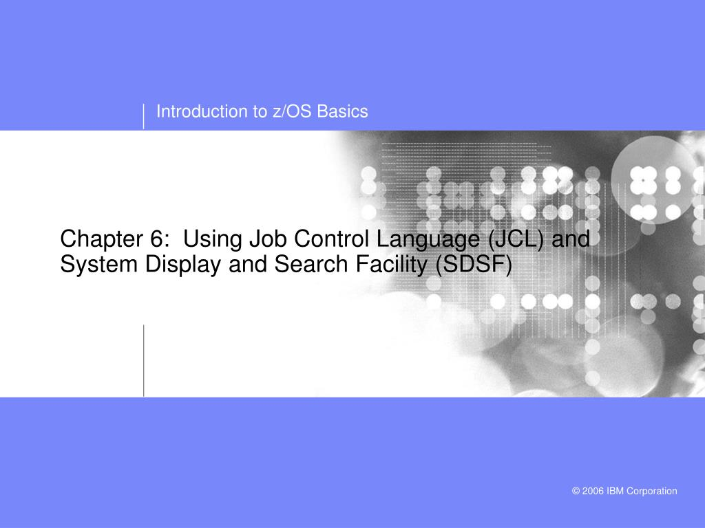 chapter 6 using job control language jcl and system display and search facility sdsf