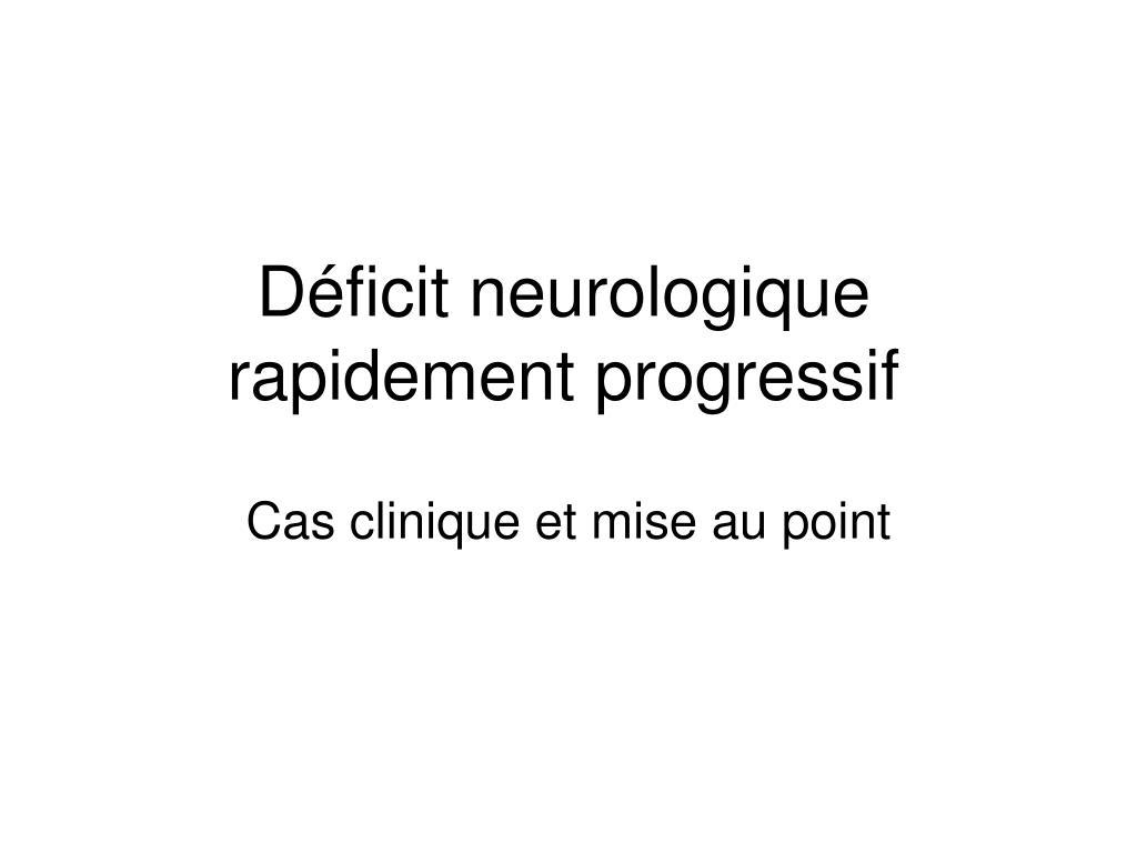 d ficit neurologique rapidement progressif l.