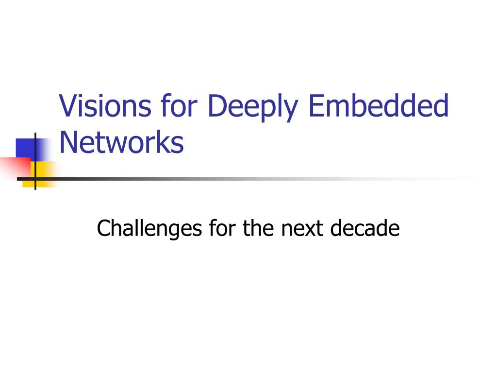 visions for deeply embedded networks l.