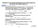valuation of an asset contingent on an inhomogenous geometric brownian motion i