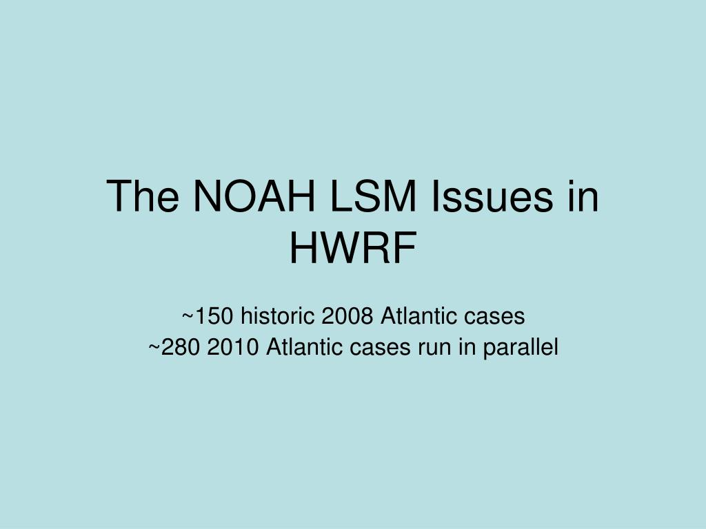The NOAH LSM Issues in HWRF