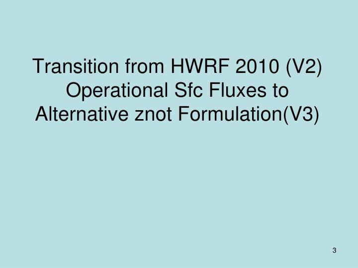 Transition from hwrf 2010 v2 operational sfc fluxes to alternative znot formulation v3