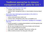 traditional approaches to resource management are not useful for grid