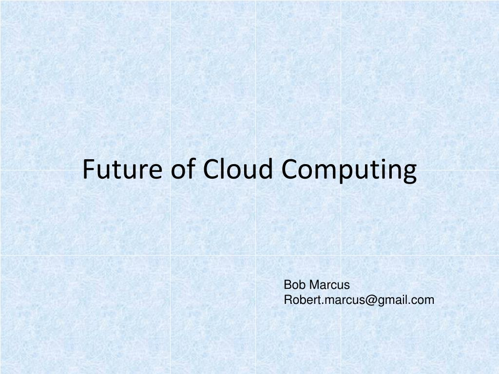 future of cloud computing l.