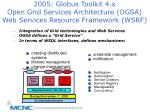 2005 globus toolkit 4 x open grid services architecture ogsa web services resource framework wsrf