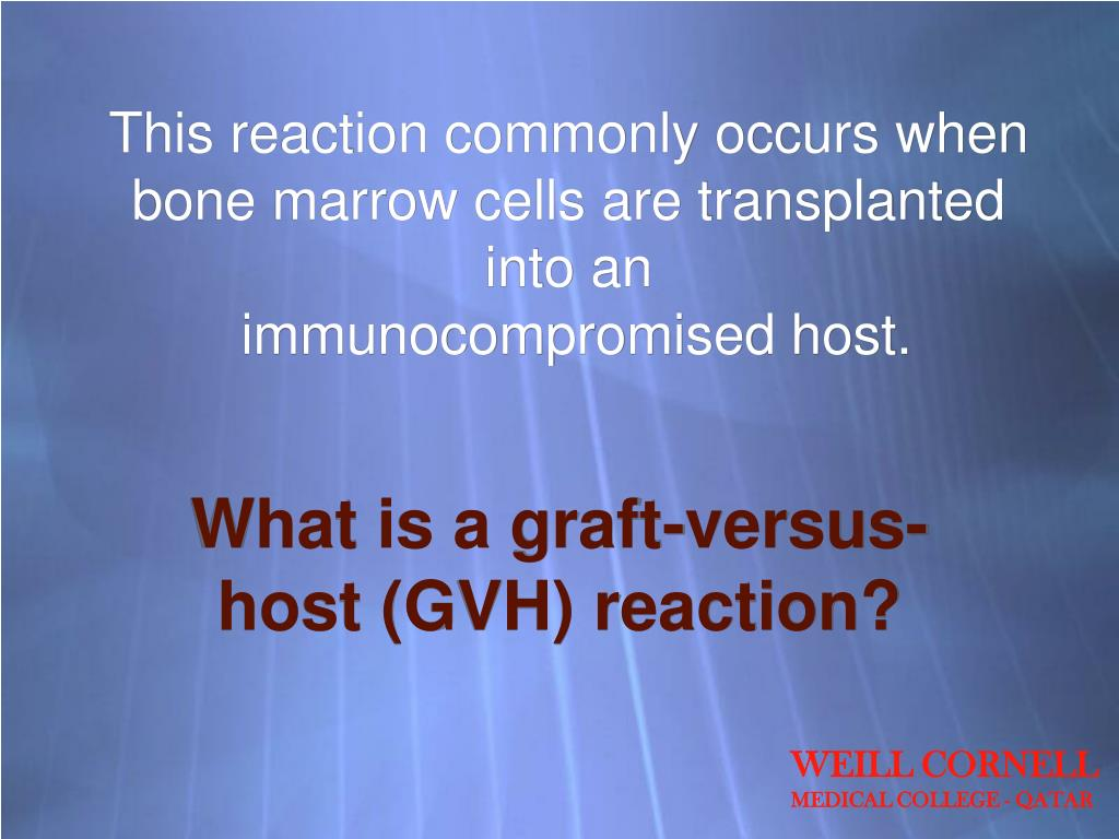 This reaction commonly occurs when bone marrow cells are transplanted into an