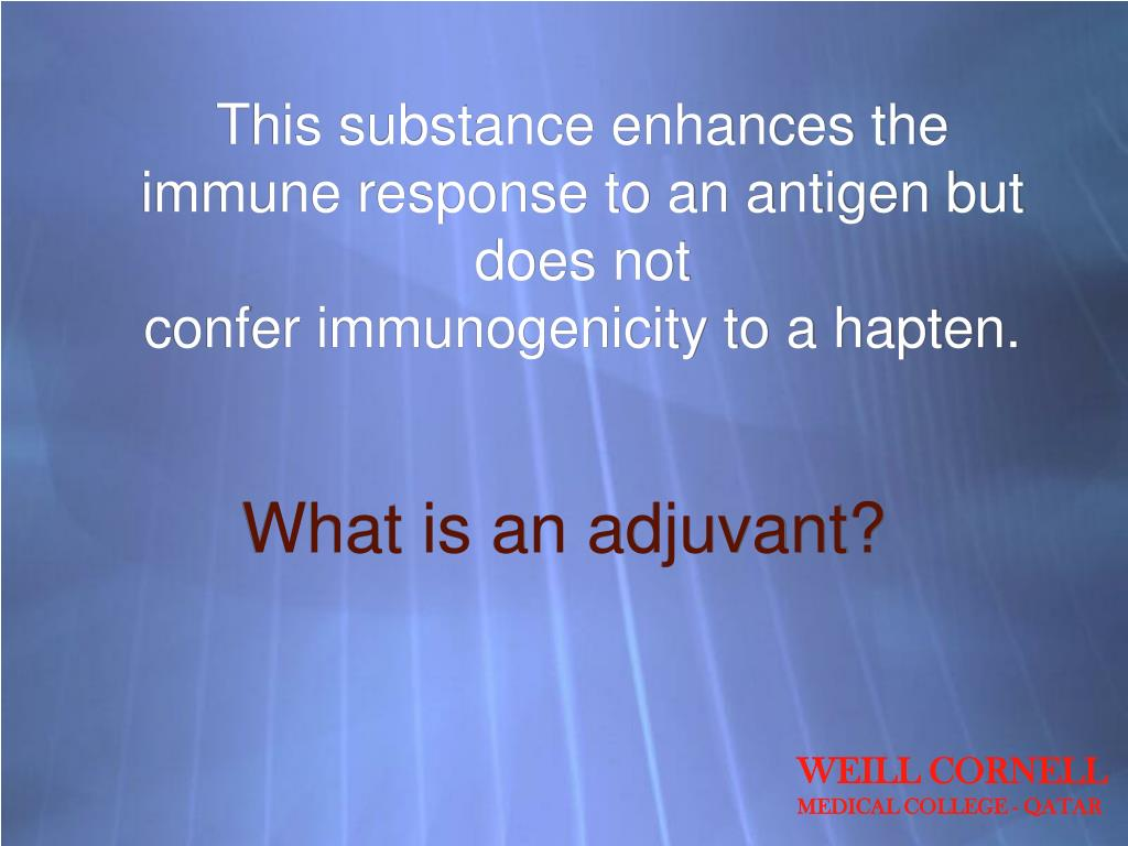 This substance enhances the immune response to an antigen but does not