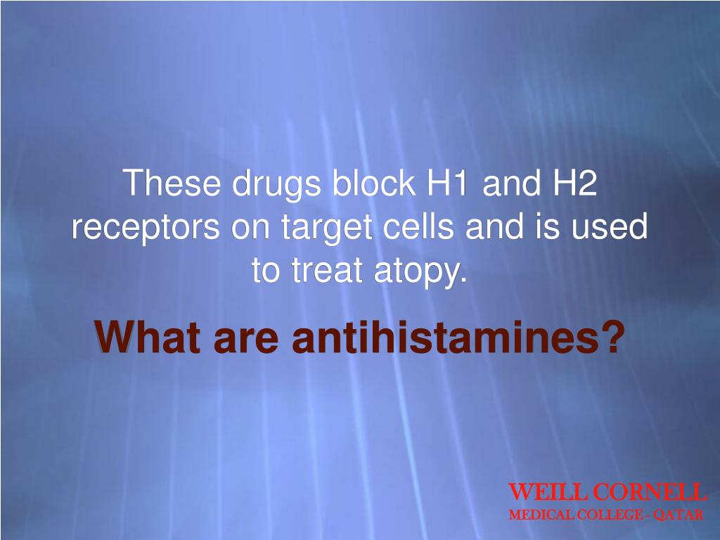 These drugs block H1 and H2 receptors on target cells and is used to treat atopy.