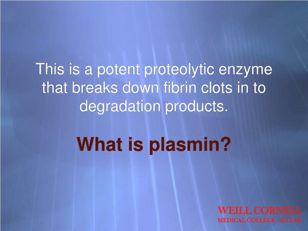 This is a potent proteolytic enzyme that breaks down fibrin clots in to degradation products.