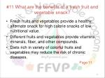 11 what are the benefits of a fresh fruit and vegetable snack