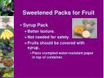 sweetened packs for fruit