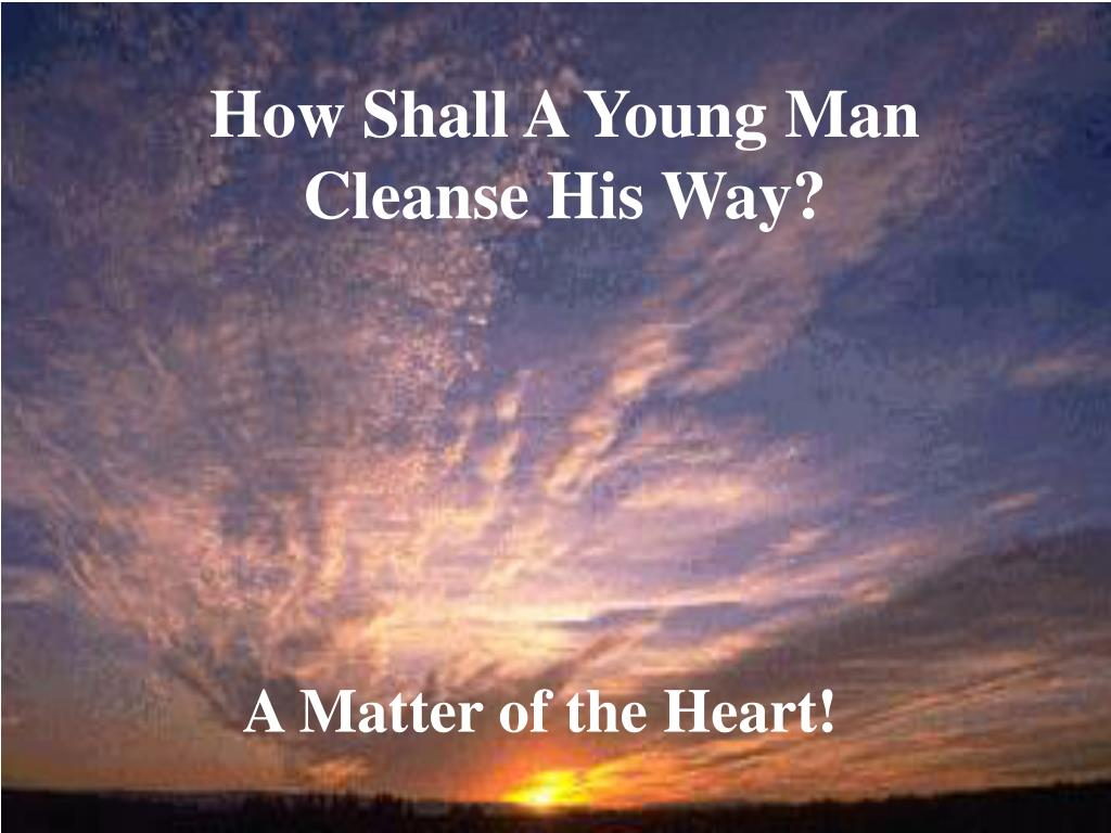 How Shall A Young Man Cleanse His Way?