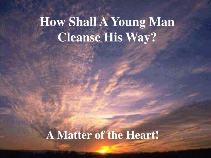 How shall a young man cleanse his way