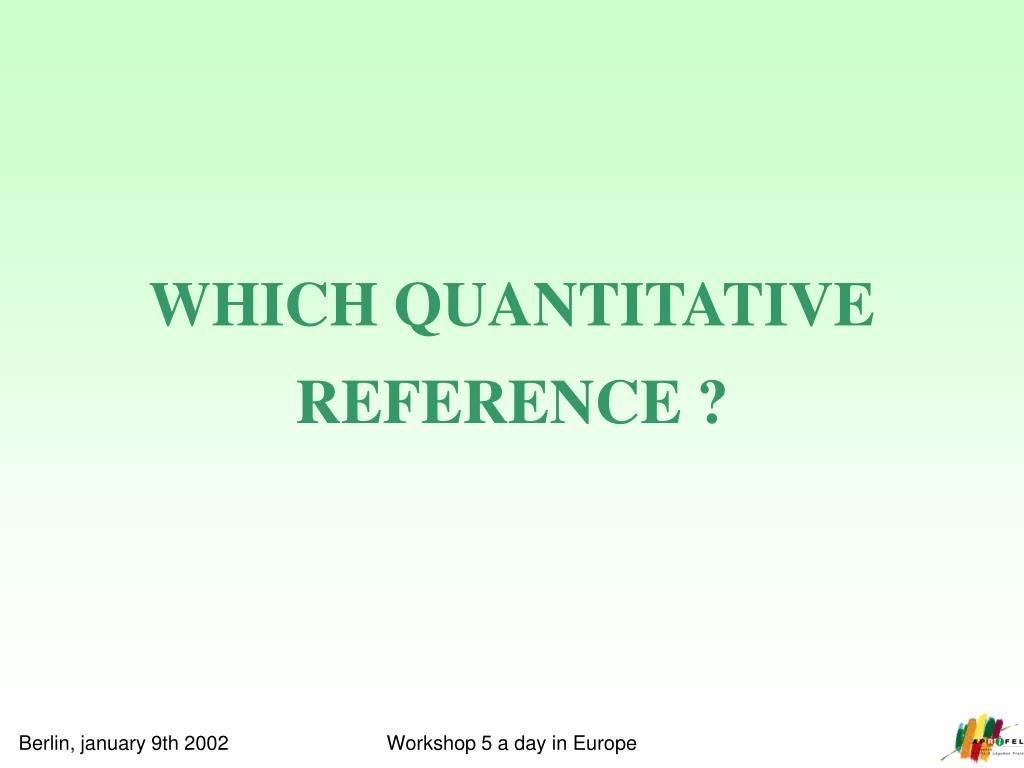 WHICH QUANTITATIVE REFERENCE ?