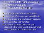 choose most fats from sources of monounsaturated and polyunsaturated fatty acids