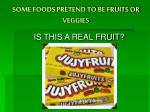 some foods pretend to be fruits or veggies