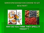 which one would you choose to get real fruit
