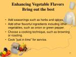 enhancing vegetable flavors bring out the best