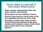 grains make at least half of your grains whole grains
