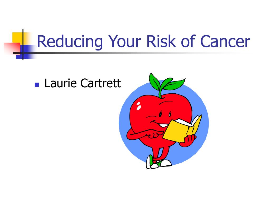 reducing your risk of cancer l.