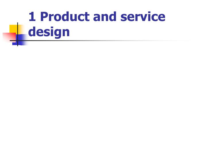 1 product and service design