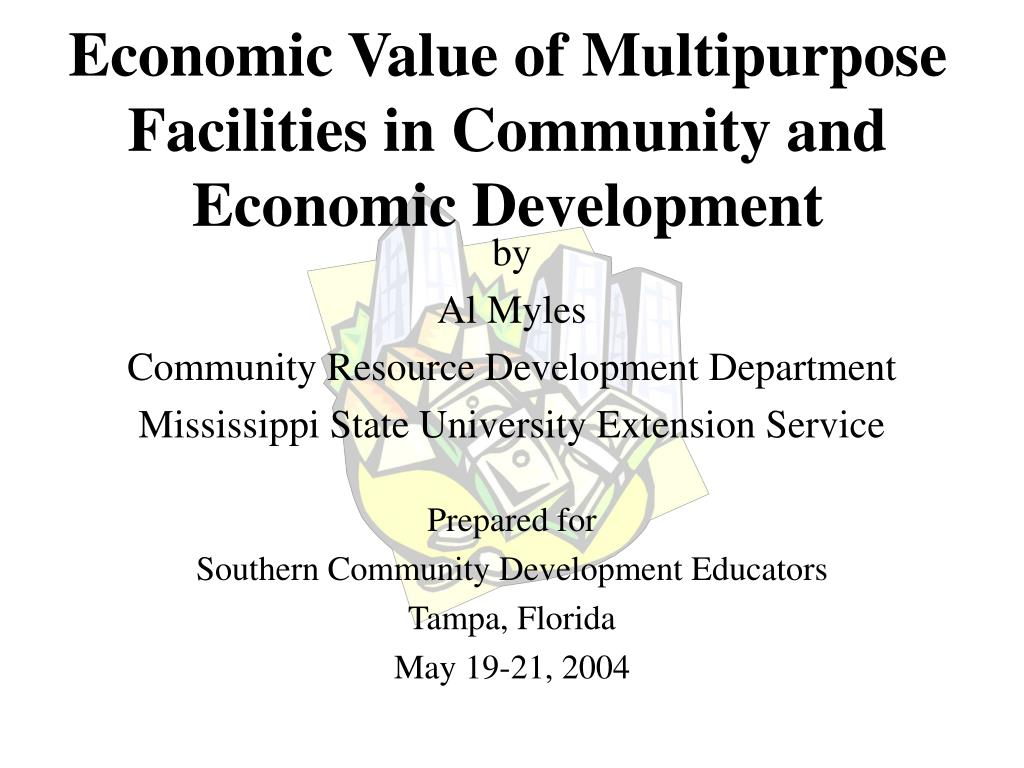 economic value of multipurpose facilities in community and economic development l.