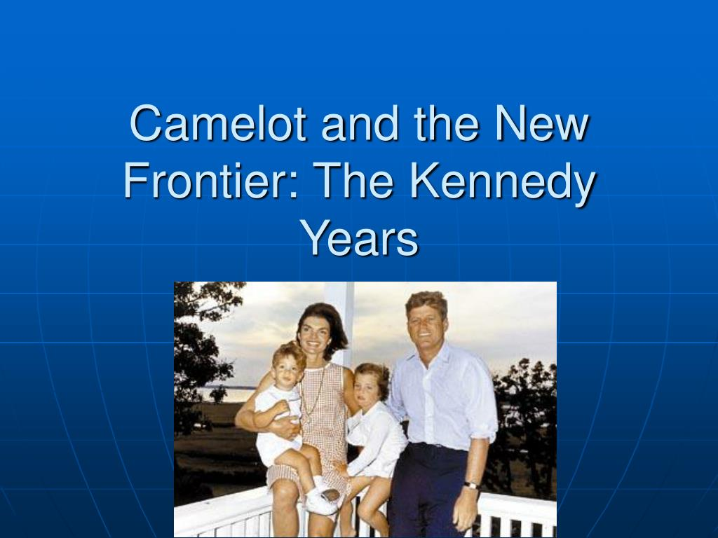 Camelot and the New Frontier: The Kennedy Years