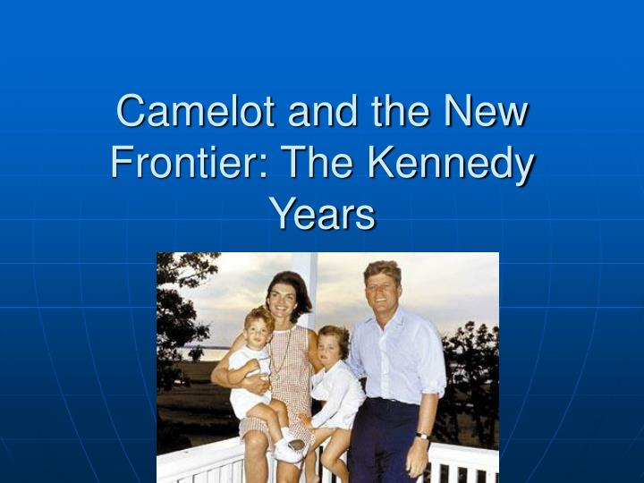 Camelot and the new frontier the kennedy years