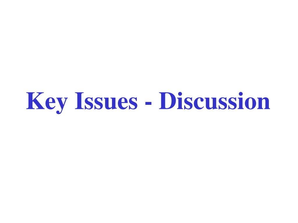 Key Issues - Discussion