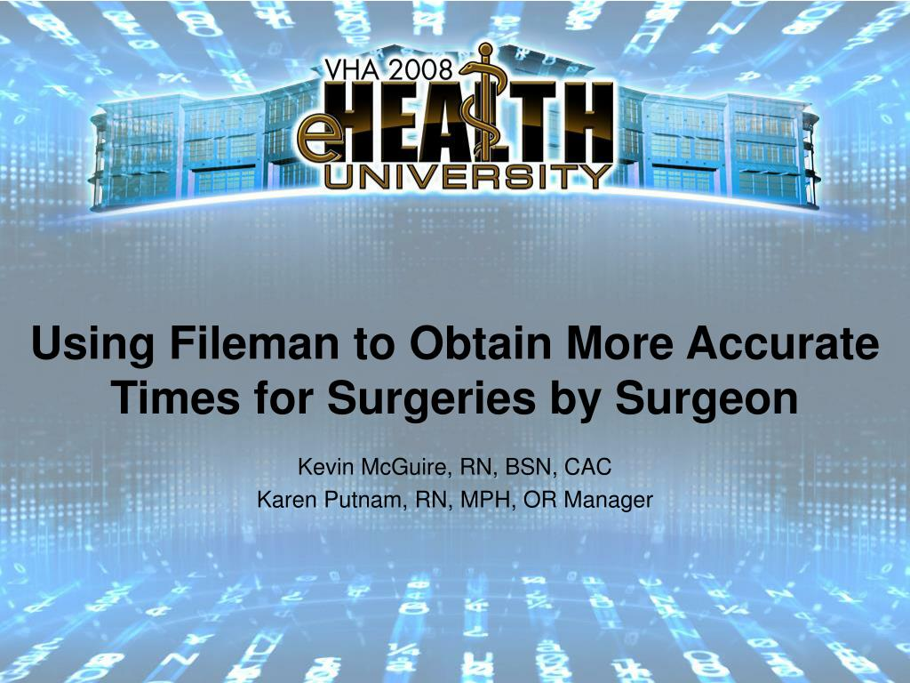 using fileman to obtain more accurate times for surgeries by surgeon l.