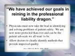 we have achieved our goals in reining in the professional liability dragon