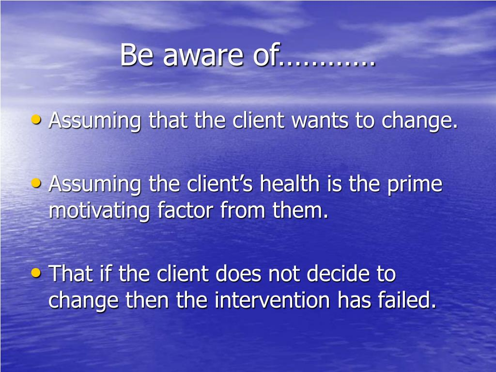 Be aware of…………