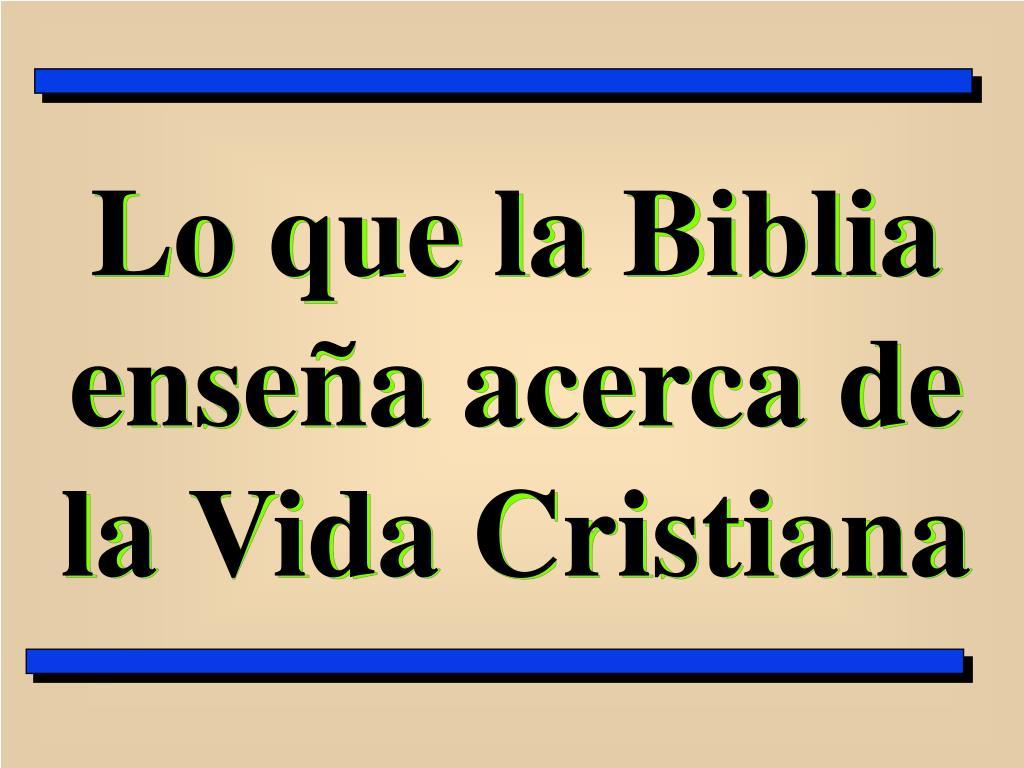 lo que la biblia ense a acerca de la vida cristiana l.
