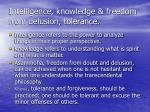 intelligence knowledge freedom from delusion tolerance