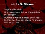 5 slaves