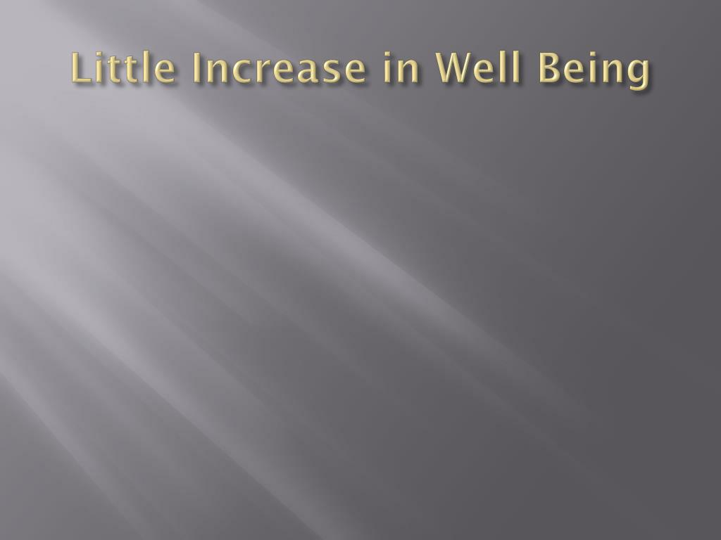 Little Increase in Well Being