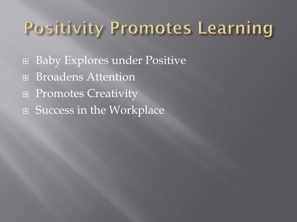 Positivity Promotes Learning