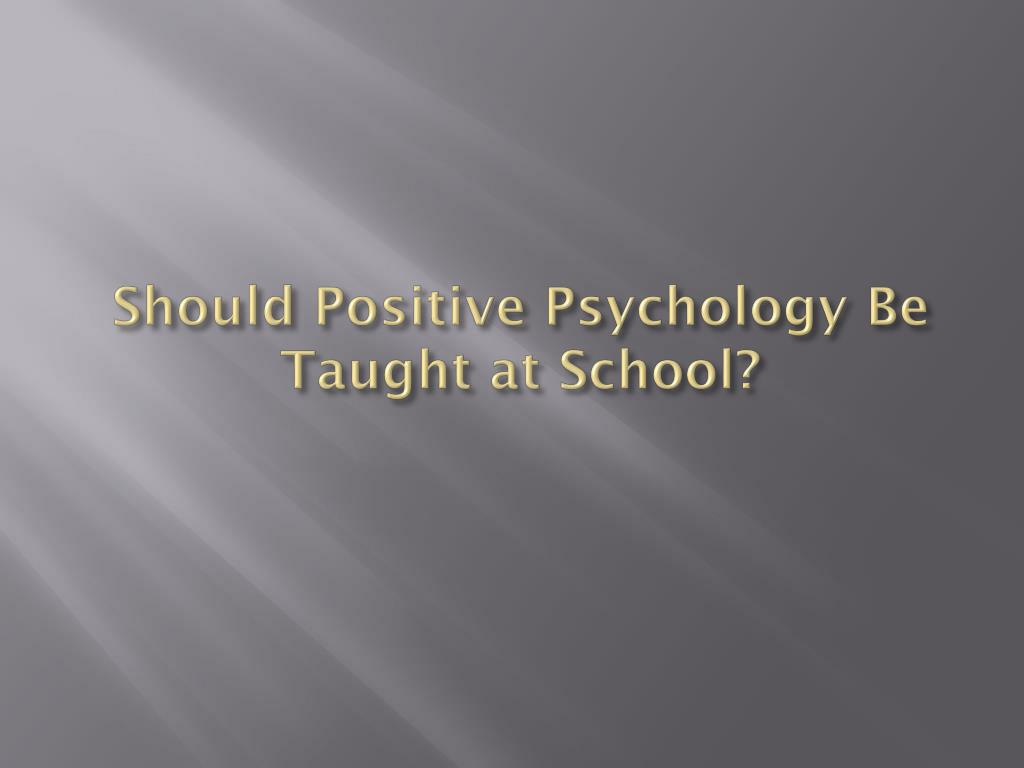 Should Positive Psychology Be Taught at School?
