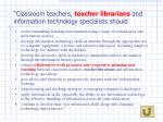 classroom teachers teacher librarians and information technology specialists should