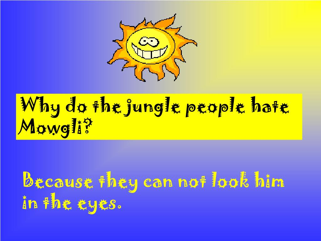 Why do the jungle people hate Mowgli?