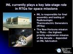 inl currently plays a key late stage role in rtgs for space missions