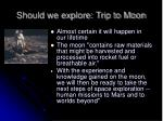 should we explore trip to moon