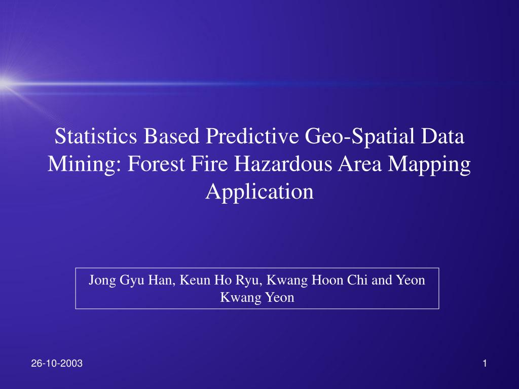statistics based predictive geo spatial data mining forest fire hazardous area mapping application l.