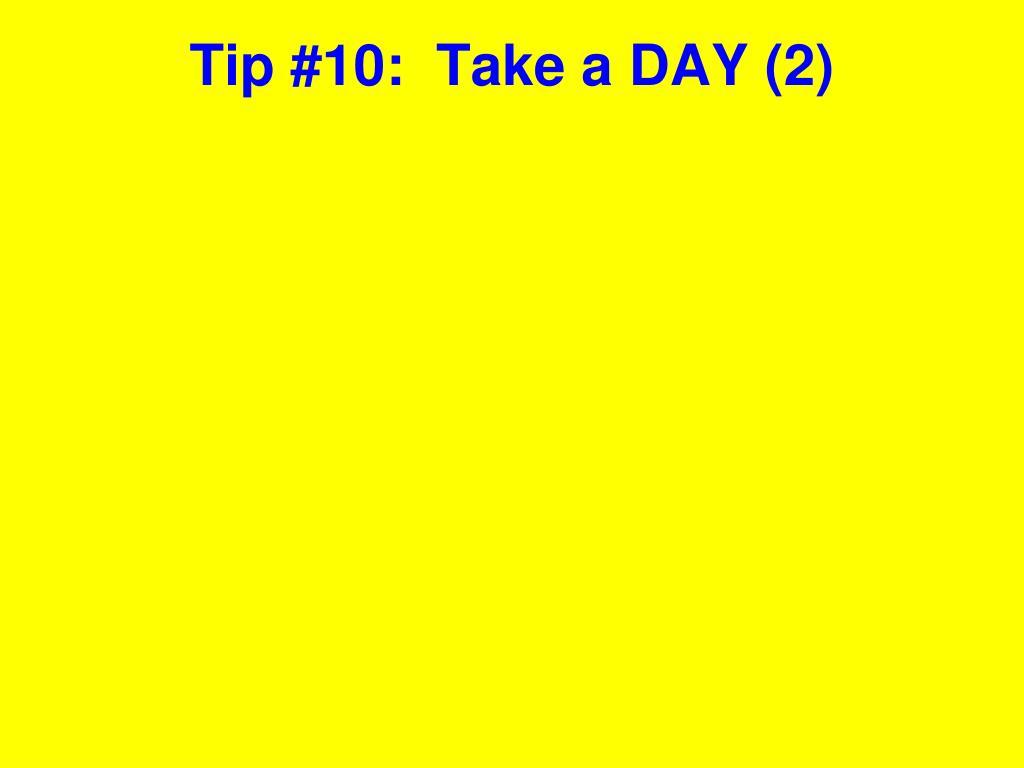 Tip #10:  Take a DAY (2)