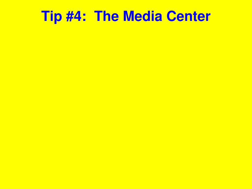 Tip #4:  The Media Center
