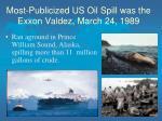 most publicized us oil spill was the exxon valdez march 24 1989