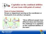 capitalize on the combined abilities of your team with point of contact