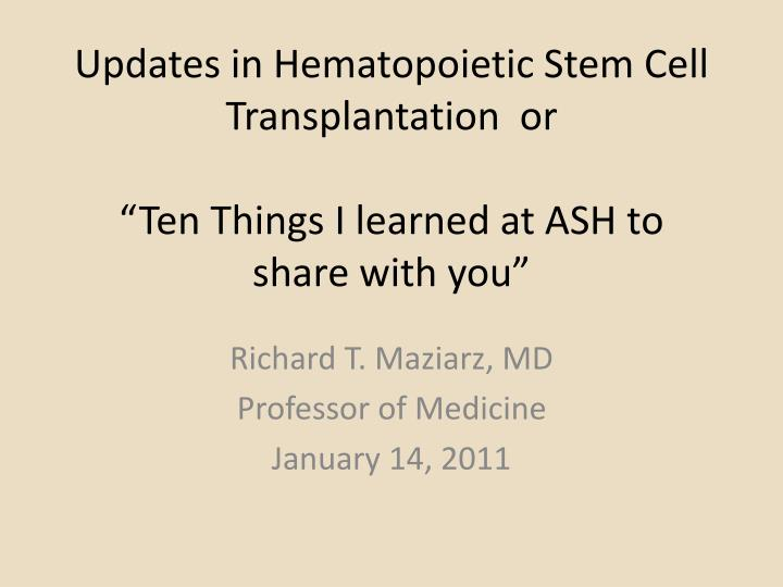 updates in hematopoietic stem cell transplantation or ten things i learned at ash to share with you n.